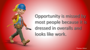 Opportunity is missed by most people because it is dressed in overalls and looks like work. Wikia provided Wendy's image. I built the slide.